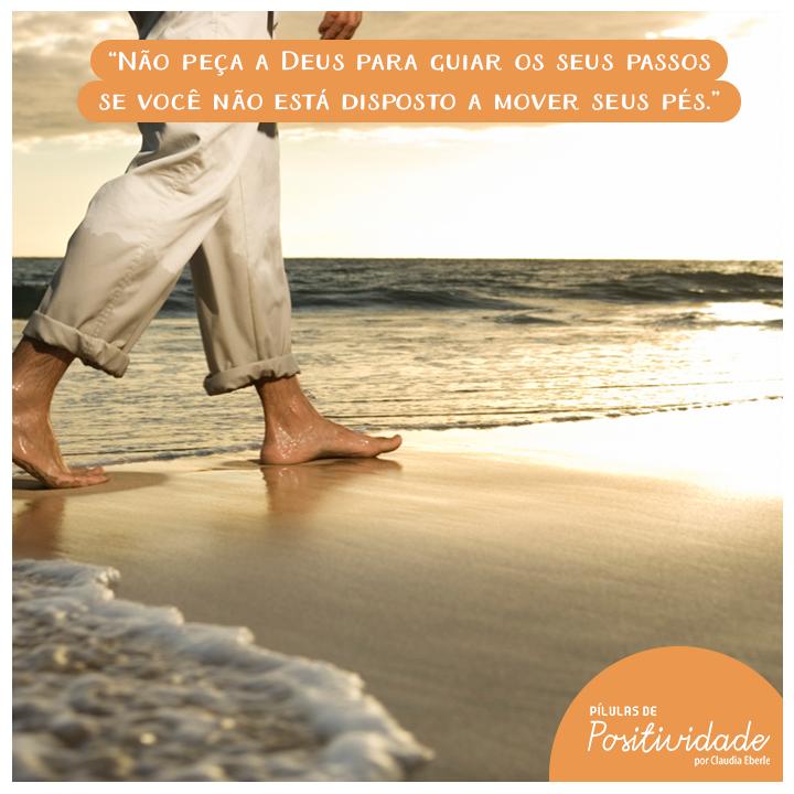 Não peça a Deus para guiar os seus passos se você não está disposto a mover seus pés