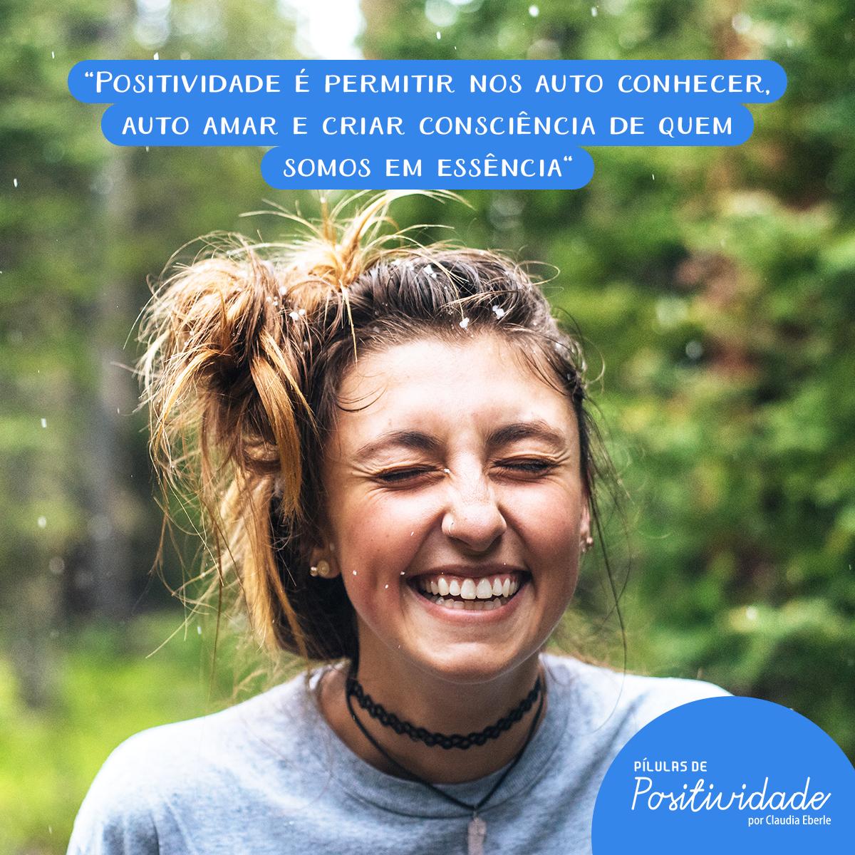 Positividade é nos permitir auto conhecer, auto amar e criar consciência de quem somos em essência