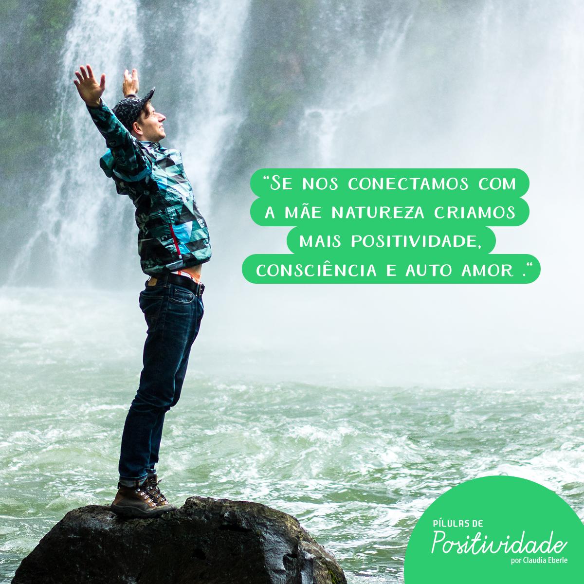 Se nos conectamos com a mãe natureza criamos mais positividade, consciência e auto amor
