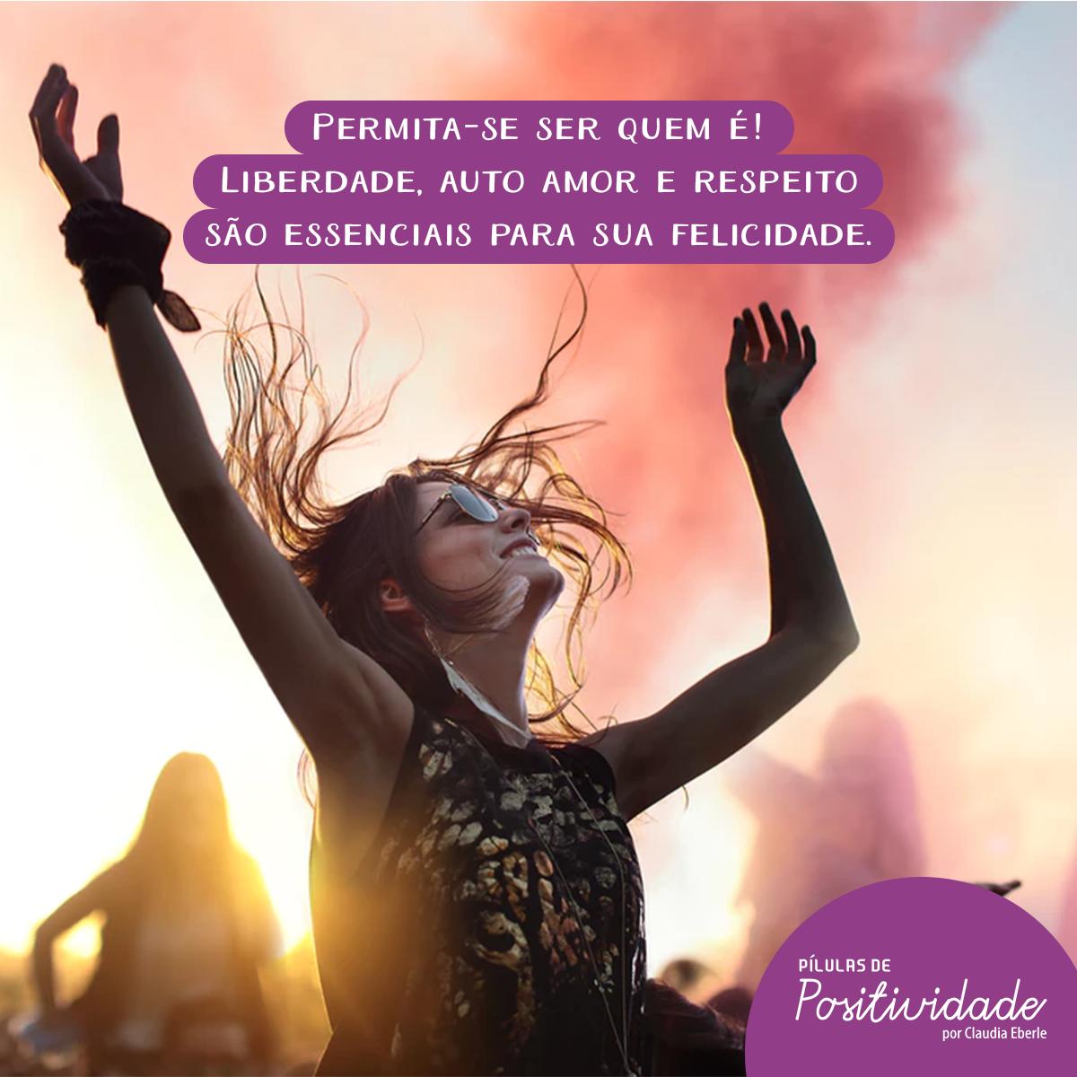 Permita-se ser quem é! Liberdade, auto amor e respeito são essenciais para sua felicidade
