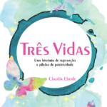 eBook Três Vidas – uma história de superação e pílulas de positividade